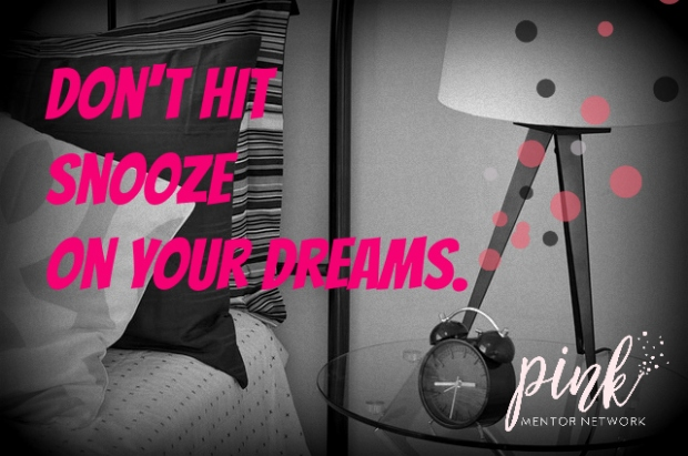Don't Hit Snooze On Your Dream